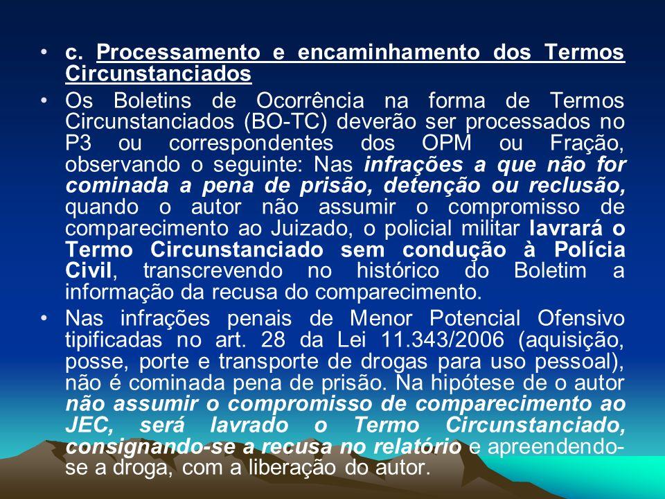 c. Processamento e encaminhamento dos Termos Circunstanciados Os Boletins de Ocorrência na forma de Termos Circunstanciados (BO-TC) deverão ser proces