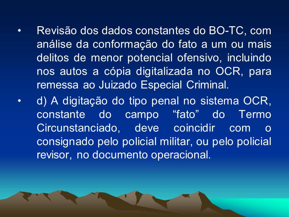 Revisão dos dados constantes do BO-TC, com análise da conformação do fato a um ou mais delitos de menor potencial ofensivo, incluindo nos autos a cópi