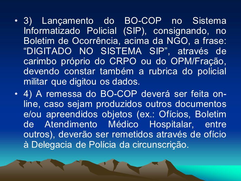 3) Lançamento do BO-COP no Sistema Informatizado Policial (SIP), consignando, no Boletim de Ocorrência, acima da NGO, a frase: DIGITADO NO SISTEMA SIP