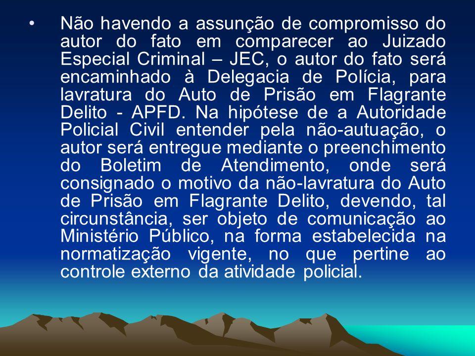 Não havendo a assunção de compromisso do autor do fato em comparecer ao Juizado Especial Criminal – JEC, o autor do fato será encaminhado à Delegacia