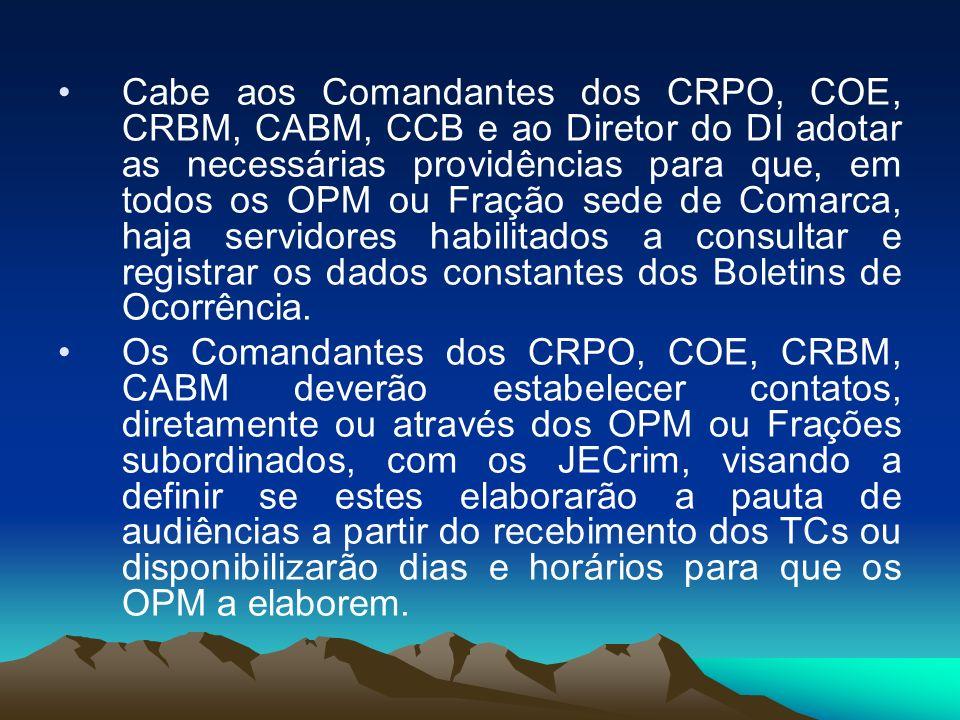 Cabe aos Comandantes dos CRPO, COE, CRBM, CABM, CCB e ao Diretor do DI adotar as necessárias providências para que, em todos os OPM ou Fração sede de