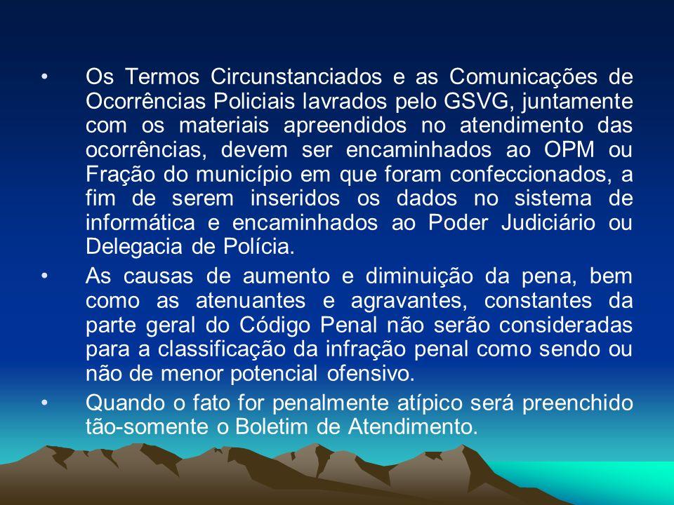 Os Termos Circunstanciados e as Comunicações de Ocorrências Policiais lavrados pelo GSVG, juntamente com os materiais apreendidos no atendimento das o