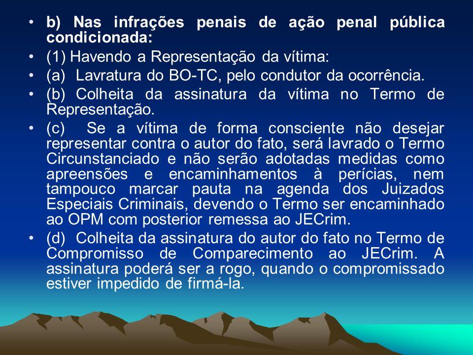 b) Nas infrações penais de ação penal pública condicionada: (1) Havendo a Representação da vítima: (a) Lavratura do BO-TC, pelo condutor da ocorrência