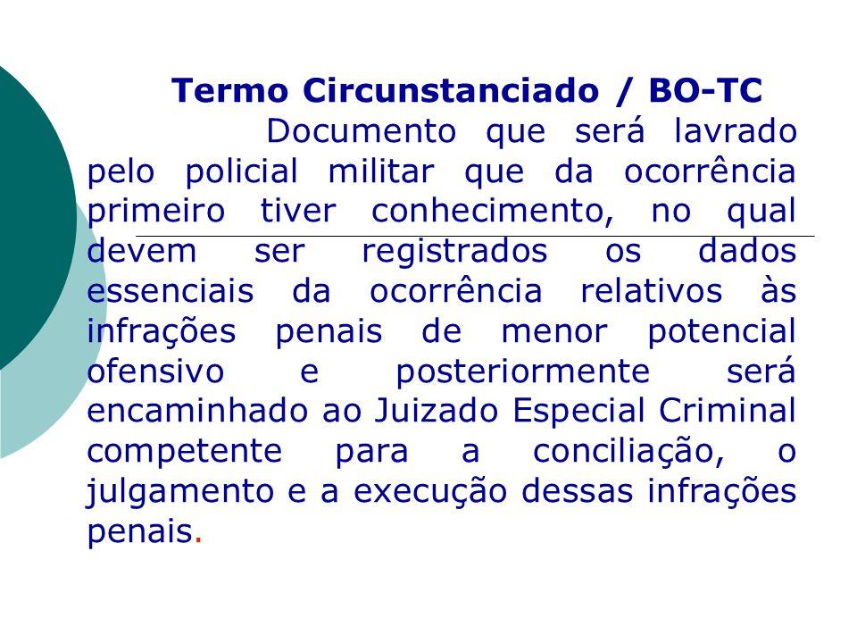 Termo Circunstanciado / BO-TC Documento que será lavrado pelo policial militar que da ocorrência primeiro tiver conhecimento, no qual devem ser regist