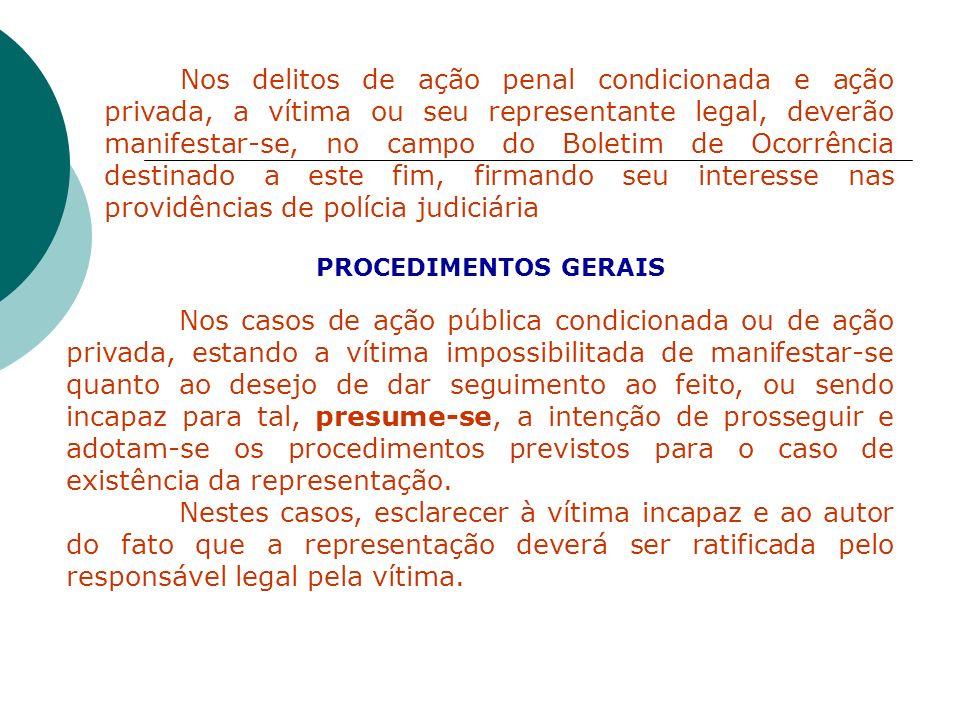 Nos delitos de ação penal condicionada e ação privada, a vítima ou seu representante legal, deverão manifestar-se, no campo do Boletim de Ocorrência d