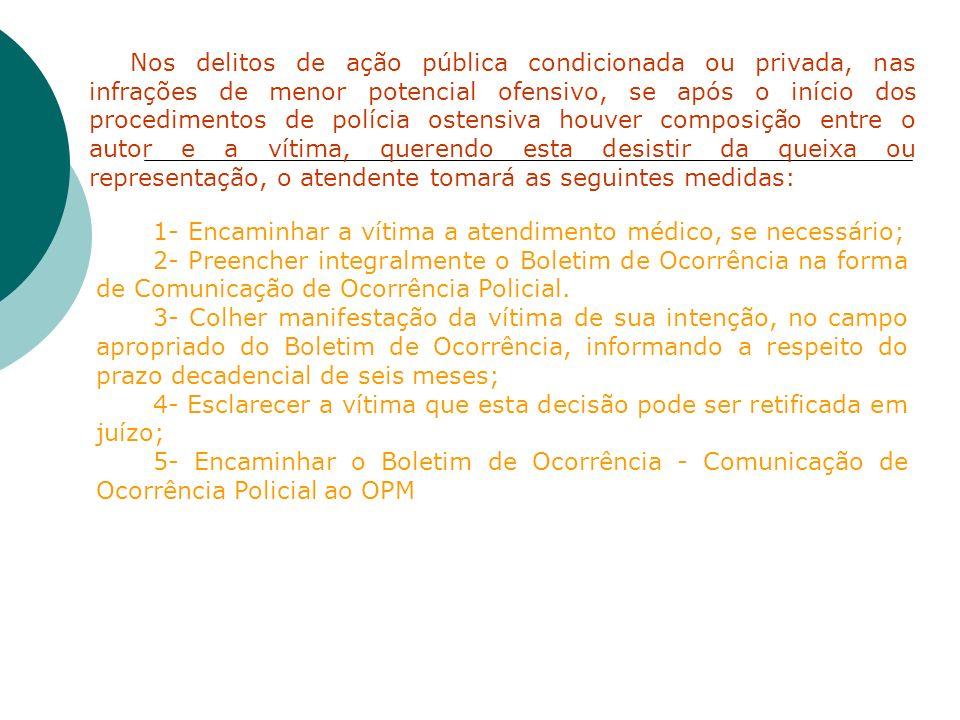 Nos delitos de ação pública condicionada ou privada, nas infrações de menor potencial ofensivo, se após o início dos procedimentos de polícia ostensiv