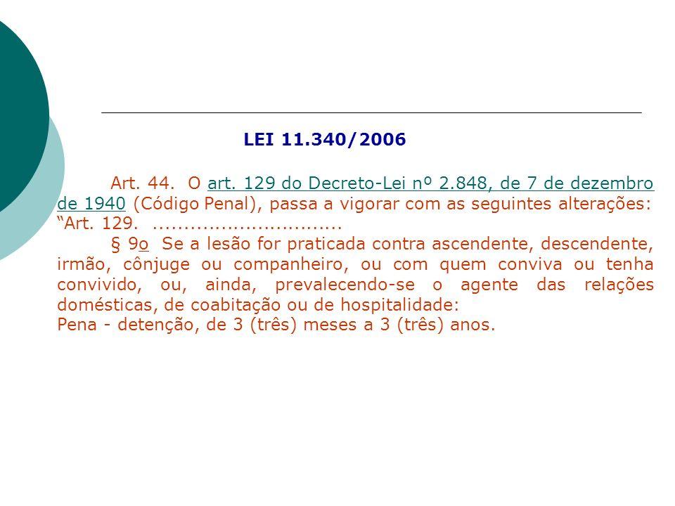 Art. 44. O art. 129 do Decreto-Lei nº 2.848, de 7 de dezembro de 1940 (Código Penal), passa a vigorar com as seguintes alterações:art. 129 do Decreto-