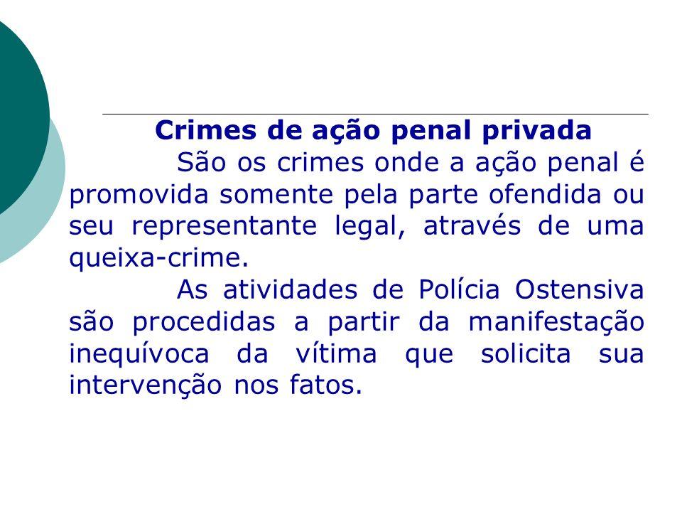 Crimes de ação penal privada São os crimes onde a ação penal é promovida somente pela parte ofendida ou seu representante legal, através de uma queixa