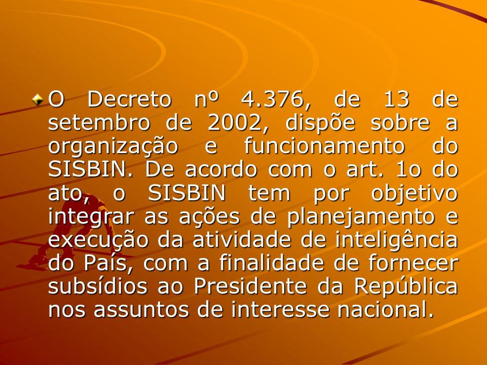 O Decreto nº 4.376, de 13 de setembro de 2002, dispõe sobre a organização e funcionamento do SISBIN. De acordo com o art. 1o do ato, o SISBIN tem por