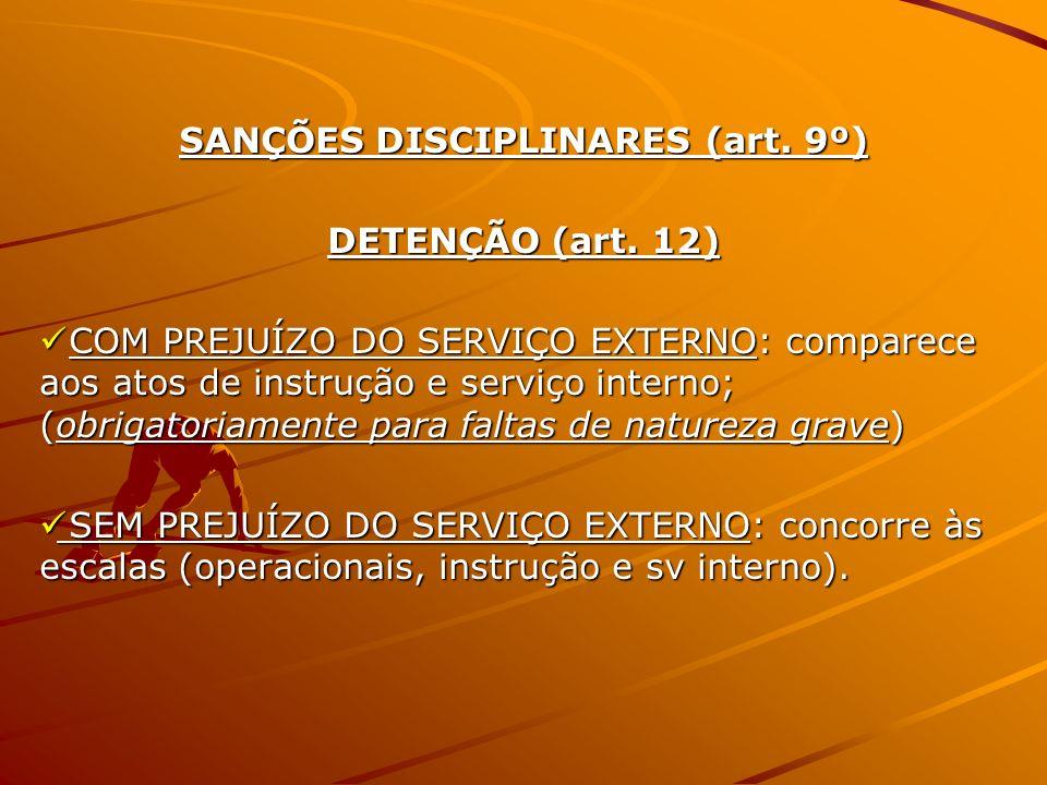 SANÇÕES DISCIPLINARES (art. 9º) DETENÇÃO (art. 12) COM PREJUÍZO DO SERVIÇO EXTERNO: comparece aos atos de instrução e serviço interno; (obrigatoriamen
