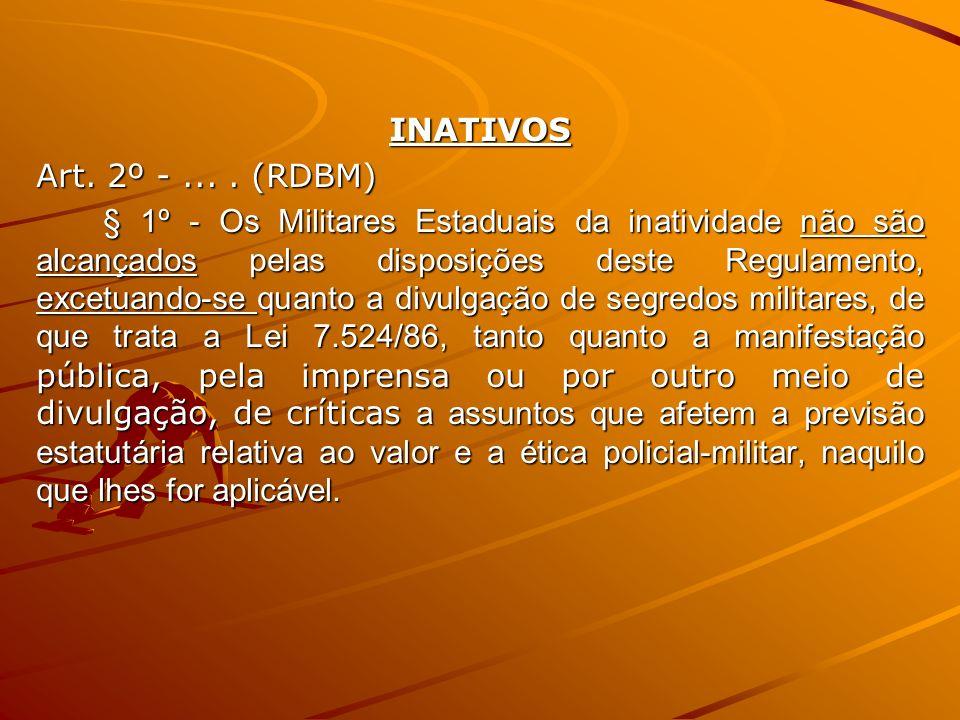 INATIVOS Art. 2º -.... (RDBM) § 1º - Os Militares Estaduais da inatividade não são alcançados pelas disposições deste Regulamento, excetuando-se quant