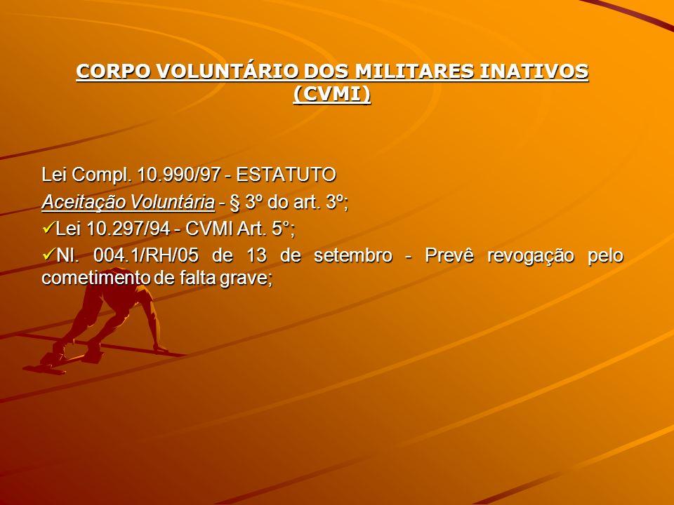 CORPO VOLUNTÁRIO DOS MILITARES INATIVOS (CVMI) Lei Compl. 10.990/97 - ESTATUTO Aceitação Voluntária - § 3º do art. 3º; Lei 10.297/94 - CVMI Art. 5°; L