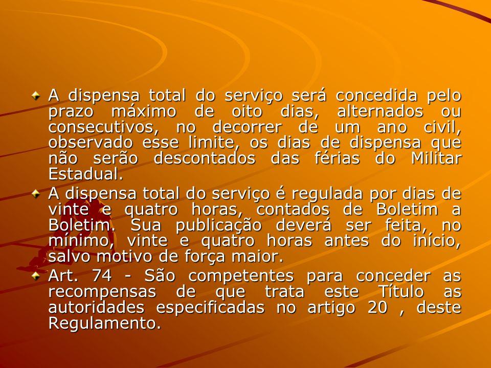 A dispensa total do serviço será concedida pelo prazo máximo de oito dias, alternados ou consecutivos, no decorrer de um ano civil, observado esse lim