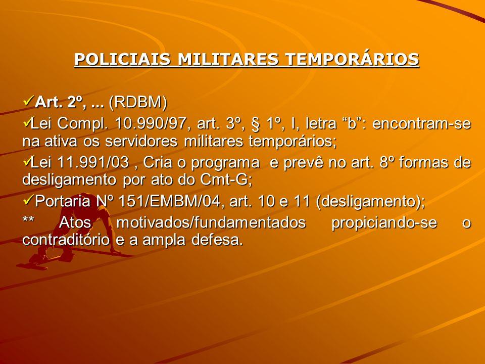 POLICIAIS MILITARES TEMPORÁRIOS Art. 2º,... (RDBM) Art. 2º,... (RDBM) Lei Compl. 10.990/97, art. 3º, § 1º, I, letra b: encontram-se na ativa os servid