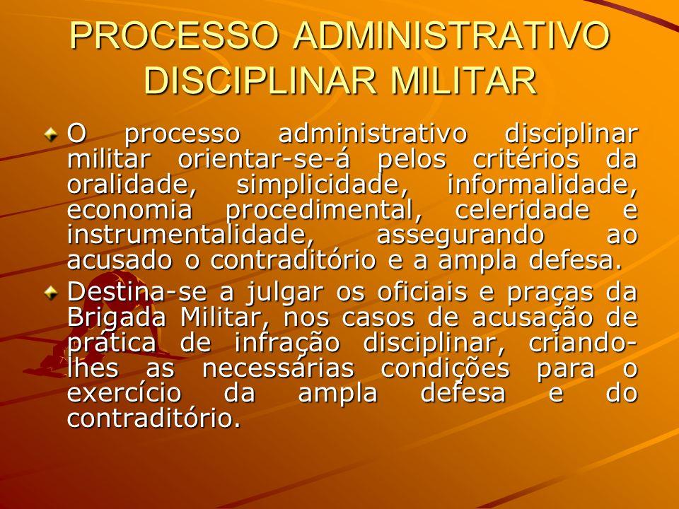 PROCESSO ADMINISTRATIVO DISCIPLINAR MILITAR O processo administrativo disciplinar militar orientar-se-á pelos critérios da oralidade, simplicidade, in