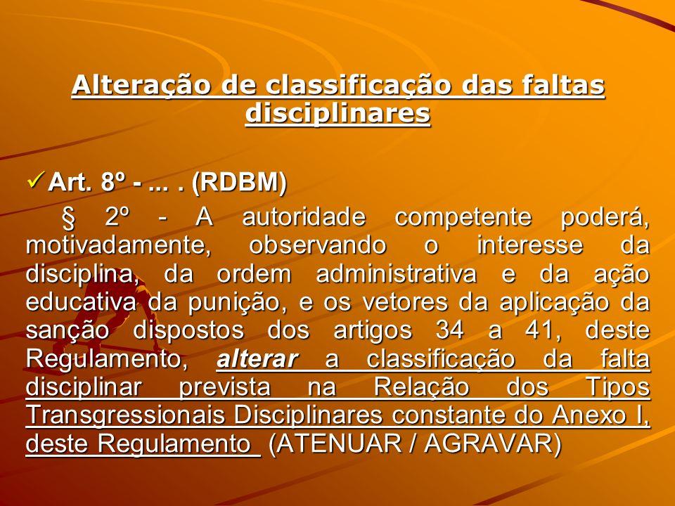 Alteração de classificação das faltas disciplinares Art. 8º -.... (RDBM) Art. 8º -.... (RDBM) § 2º - A autoridade competente poderá, motivadamente, ob