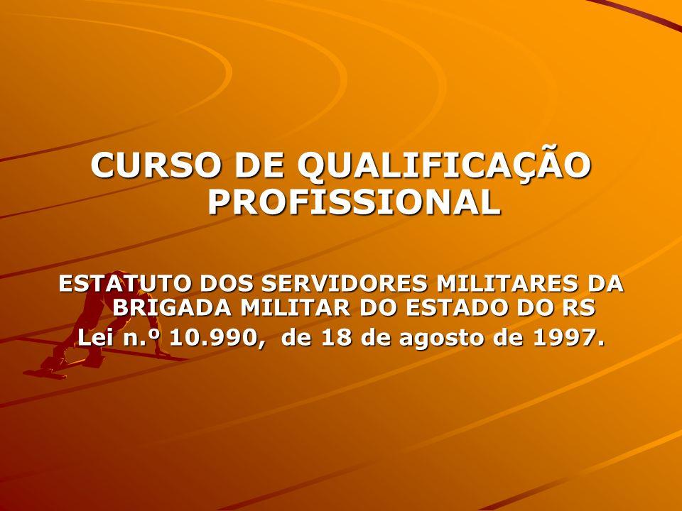 CURSO DE QUALIFICAÇÃO PROFISSIONAL ESTATUTO DOS SERVIDORES MILITARES DA BRIGADA MILITAR DO ESTADO DO RS Lei n.º 10.990, de 18 de agosto de 1997.