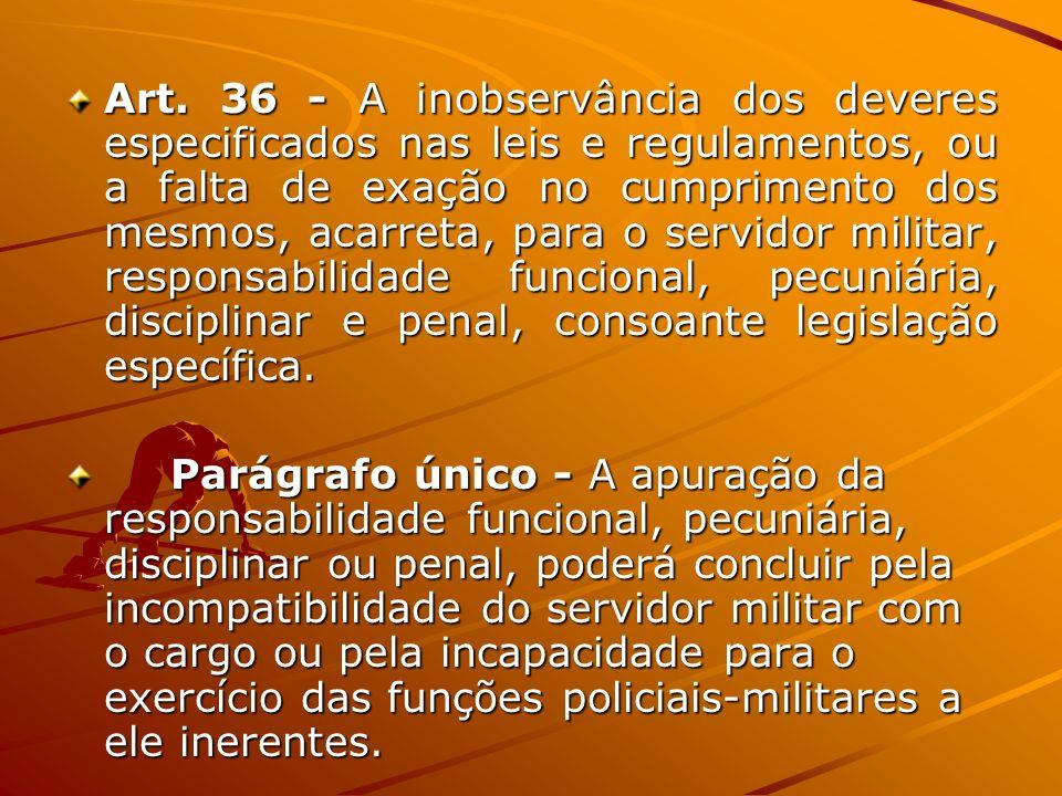 Art. 36 - A inobservância dos deveres especificados nas leis e regulamentos, ou a falta de exação no cumprimento dos mesmos, acarreta, para o servidor