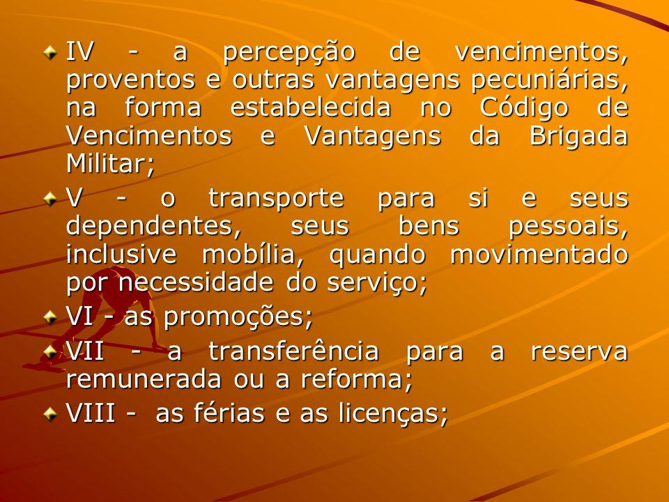 IV - a percepção de vencimentos, proventos e outras vantagens pecuniárias, na forma estabelecida no Código de Vencimentos e Vantagens da Brigada Milit