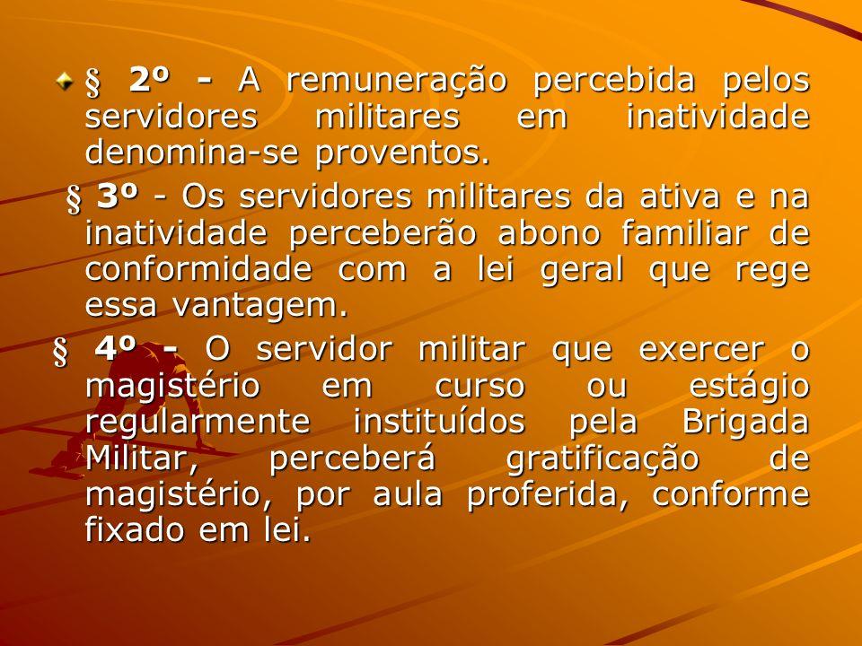 § 2º - A remuneração percebida pelos servidores militares em inatividade denomina-se proventos. § 3º - Os servidores militares da ativa e na inativida