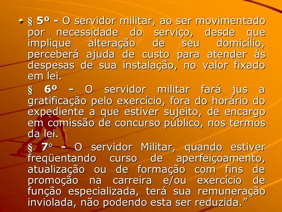 § 5º - O servidor militar, ao ser movimentado por necessidade do serviço, desde que implique alteração de seu domicílio, perceberá ajuda de custo para
