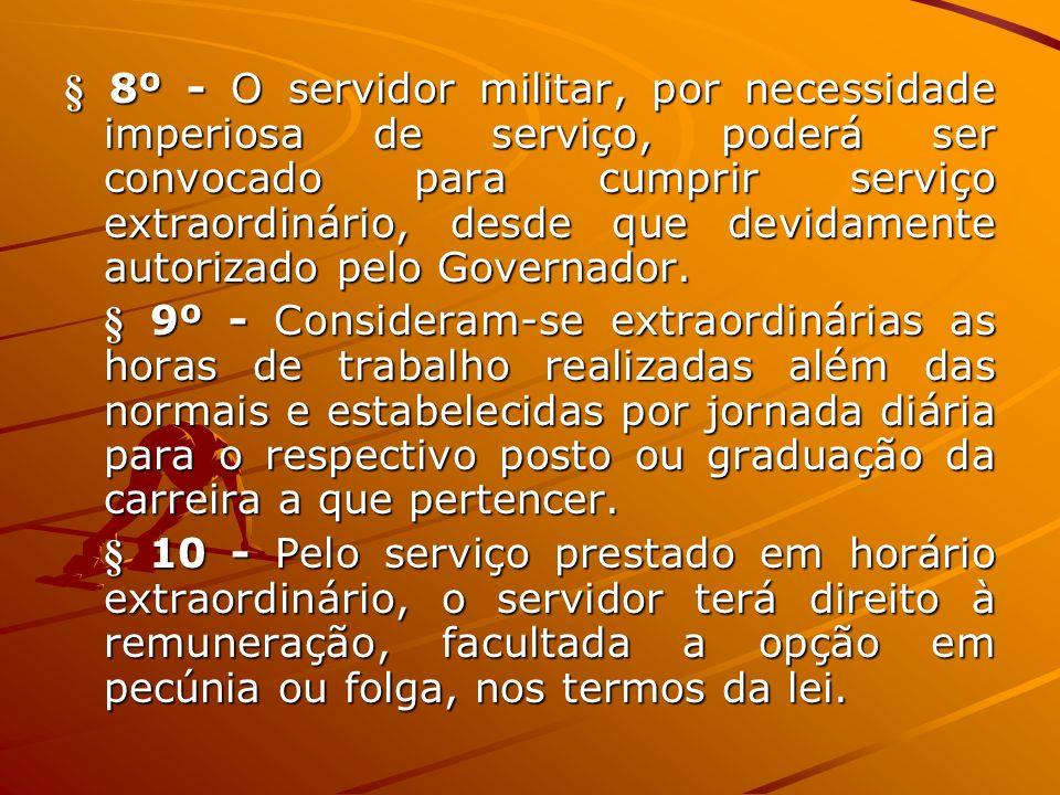 § 8º - O servidor militar, por necessidade imperiosa de serviço, poderá ser convocado para cumprir serviço extraordinário, desde que devidamente autor