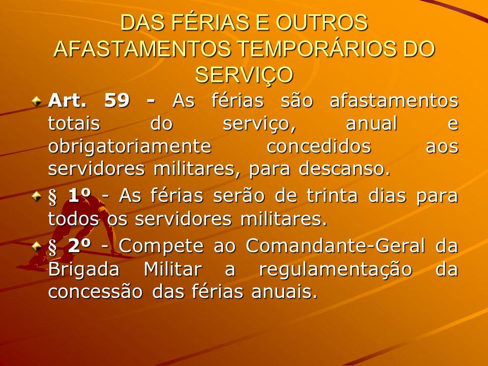 DAS FÉRIAS E OUTROS AFASTAMENTOS TEMPORÁRIOS DO SERVIÇO Art. 59 - As férias são afastamentos totais do serviço, anual e obrigatoriamente concedidos ao