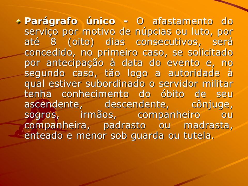 Parágrafo único - O afastamento do serviço por motivo de núpcias ou luto, por até 8 (oito) dias consecutivos, será concedido, no primeiro caso, se sol