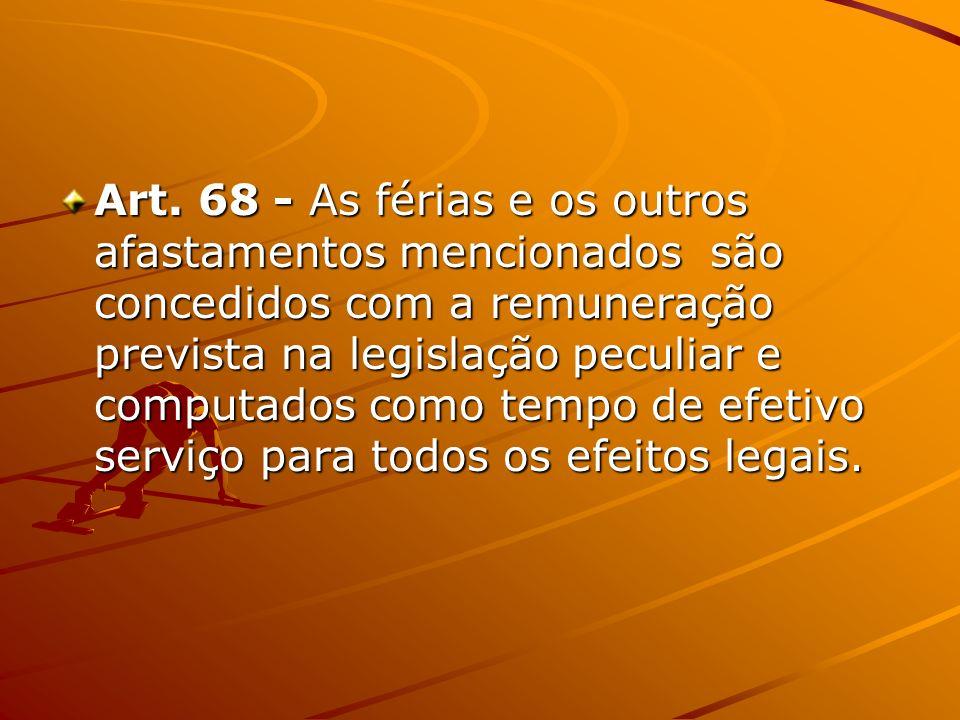 Art. 68 - As férias e os outros afastamentos mencionados são concedidos com a remuneração prevista na legislação peculiar e computados como tempo de e