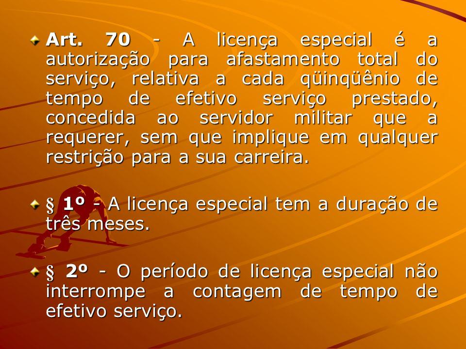 Art. 70 - A licença especial é a autorização para afastamento total do serviço, relativa a cada qüinqüênio de tempo de efetivo serviço prestado, conce