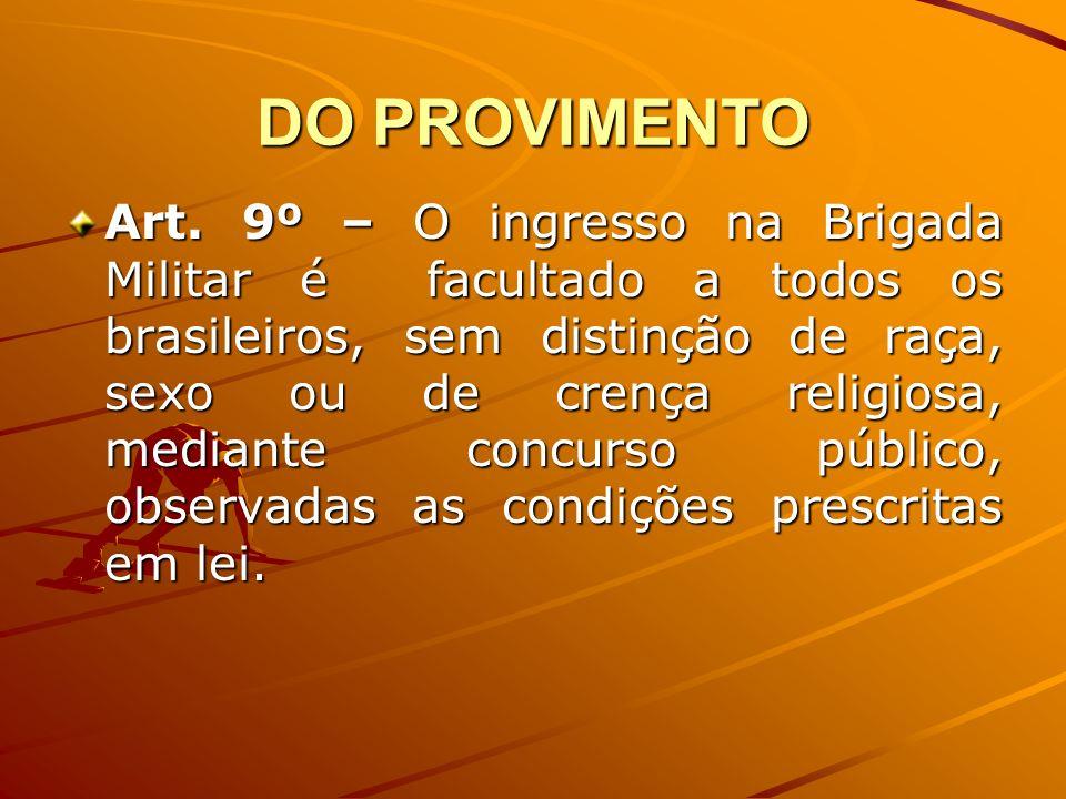 DO PROVIMENTO Art. 9º – O ingresso na Brigada Militar é facultado a todos os brasileiros, sem distinção de raça, sexo ou de crença religiosa, mediante