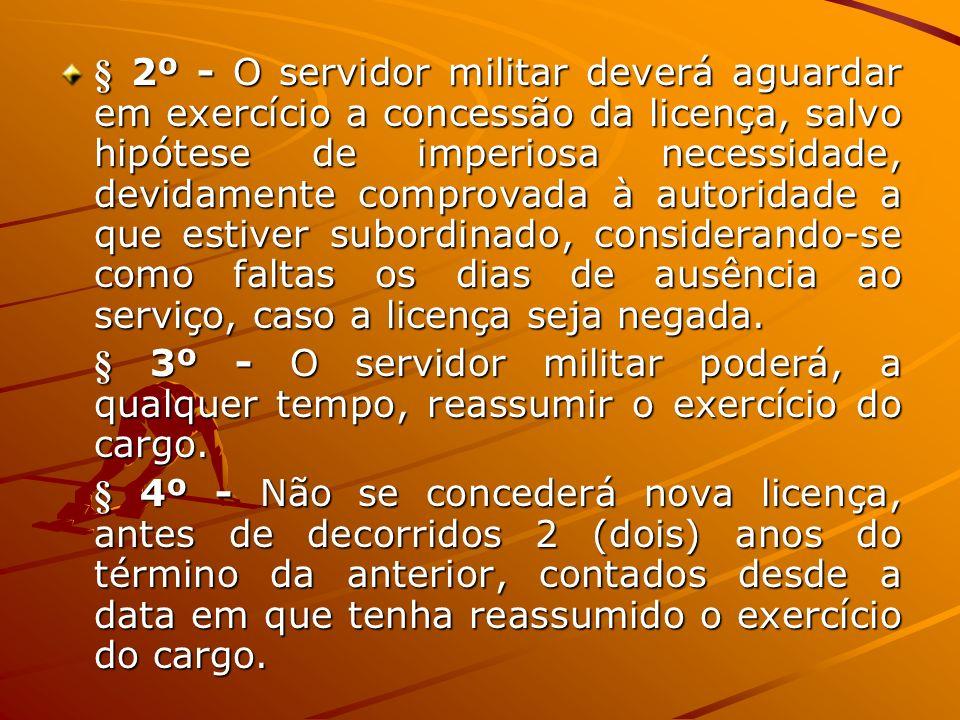 § 2º - O servidor militar deverá aguardar em exercício a concessão da licença, salvo hipótese de imperiosa necessidade, devidamente comprovada à autor