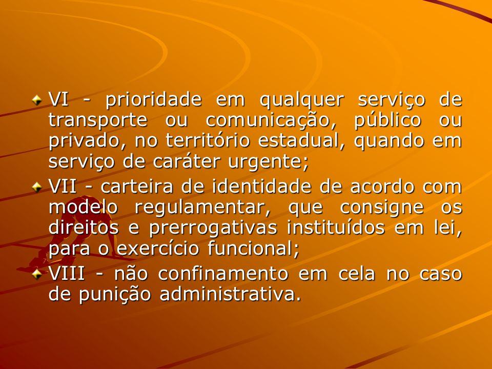 VI - prioridade em qualquer serviço de transporte ou comunicação, público ou privado, no território estadual, quando em serviço de caráter urgente; VI