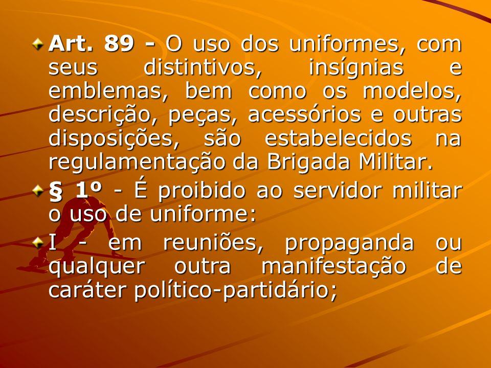 Art. 89 - O uso dos uniformes, com seus distintivos, insígnias e emblemas, bem como os modelos, descrição, peças, acessórios e outras disposições, são
