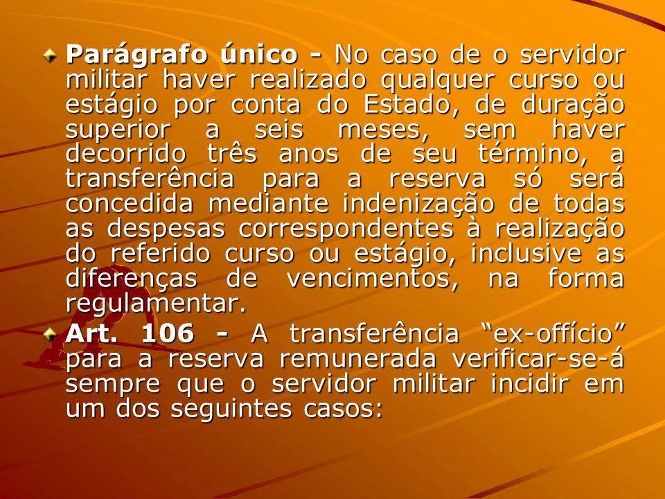 Parágrafo único - No caso de o servidor militar haver realizado qualquer curso ou estágio por conta do Estado, de duração superior a seis meses, sem h