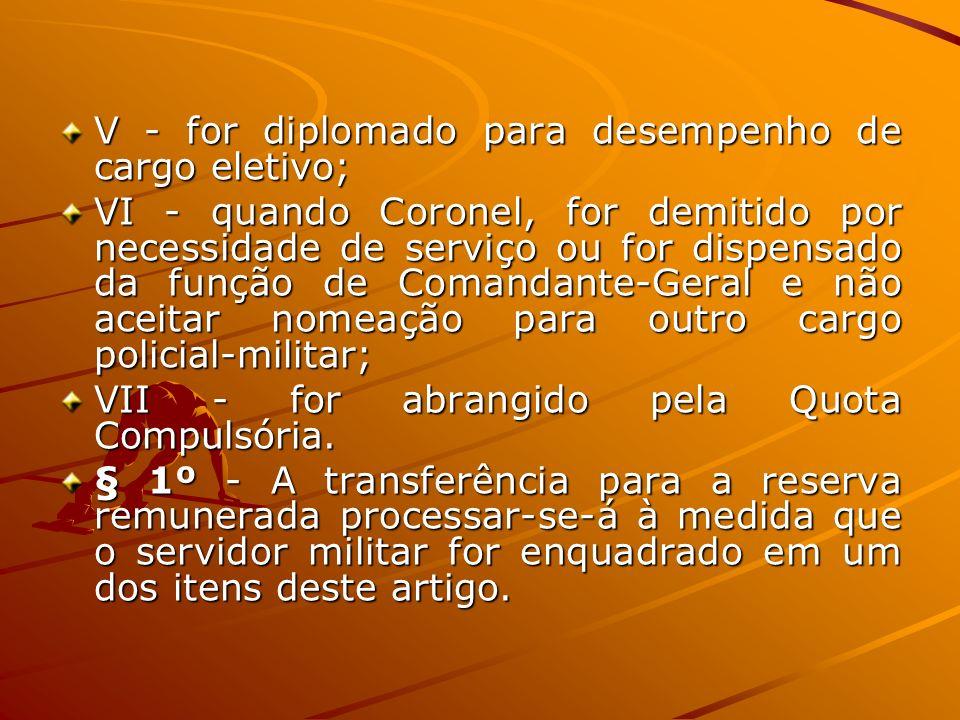 V - for diplomado para desempenho de cargo eletivo; VI - quando Coronel, for demitido por necessidade de serviço ou for dispensado da função de Comand