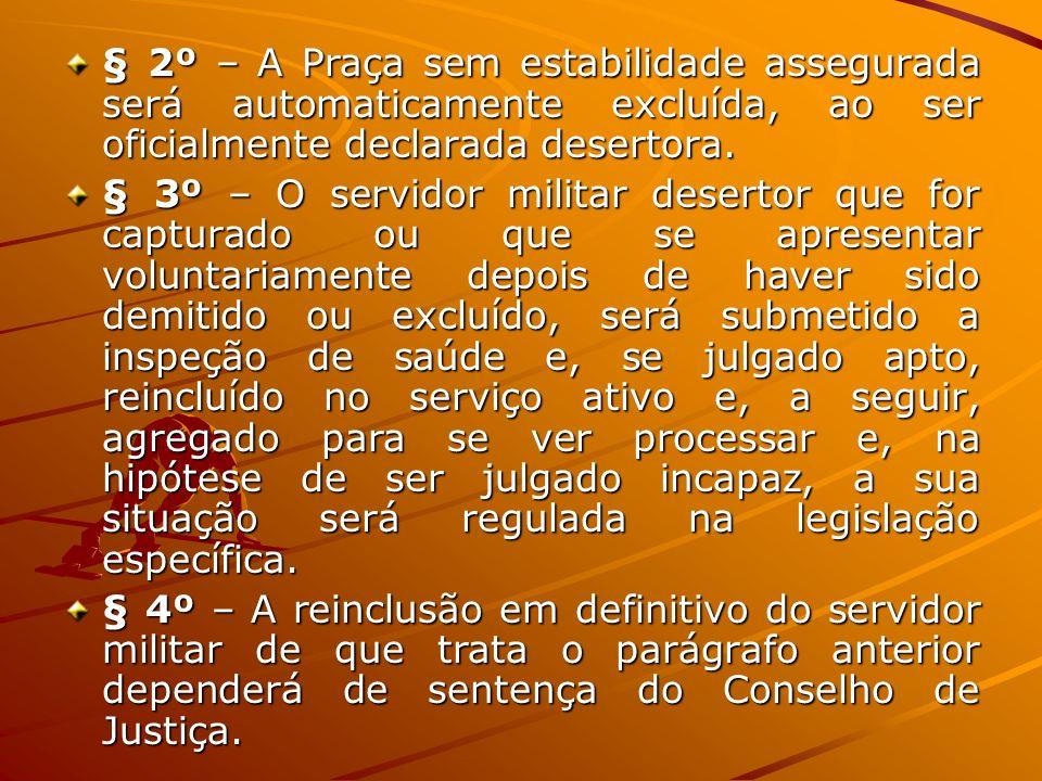 § 2º – A Praça sem estabilidade assegurada será automaticamente excluída, ao ser oficialmente declarada desertora. § 3º – O servidor militar desertor