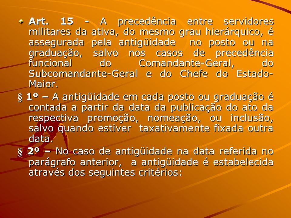Art. 15 - A precedência entre servidores militares da ativa, do mesmo grau hierárquico, é assegurada pela antigüidade no posto ou na graduação, salvo