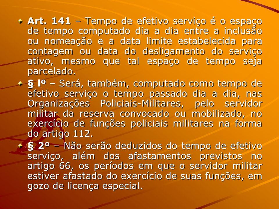 Art. 141 – Tempo de efetivo serviço é o espaço de tempo computado dia a dia entre a inclusão ou nomeação e a data limite estabelecida para contagem ou