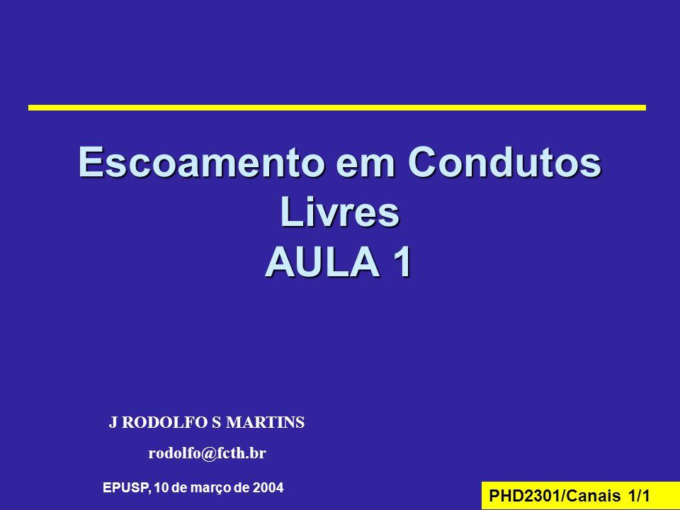 PHD2301/Canais 1/1 Escoamento em Condutos Livres AULA 1 EPUSP, 10 de março de 2004 J RODOLFO S MARTINS rodolfo@fcth.br