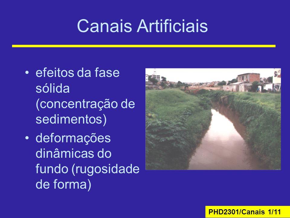 PHD2301/Canais 1/11 Canais Artificiais efeitos da fase sólida (concentração de sedimentos) deformações dinâmicas do fundo (rugosidade de forma)