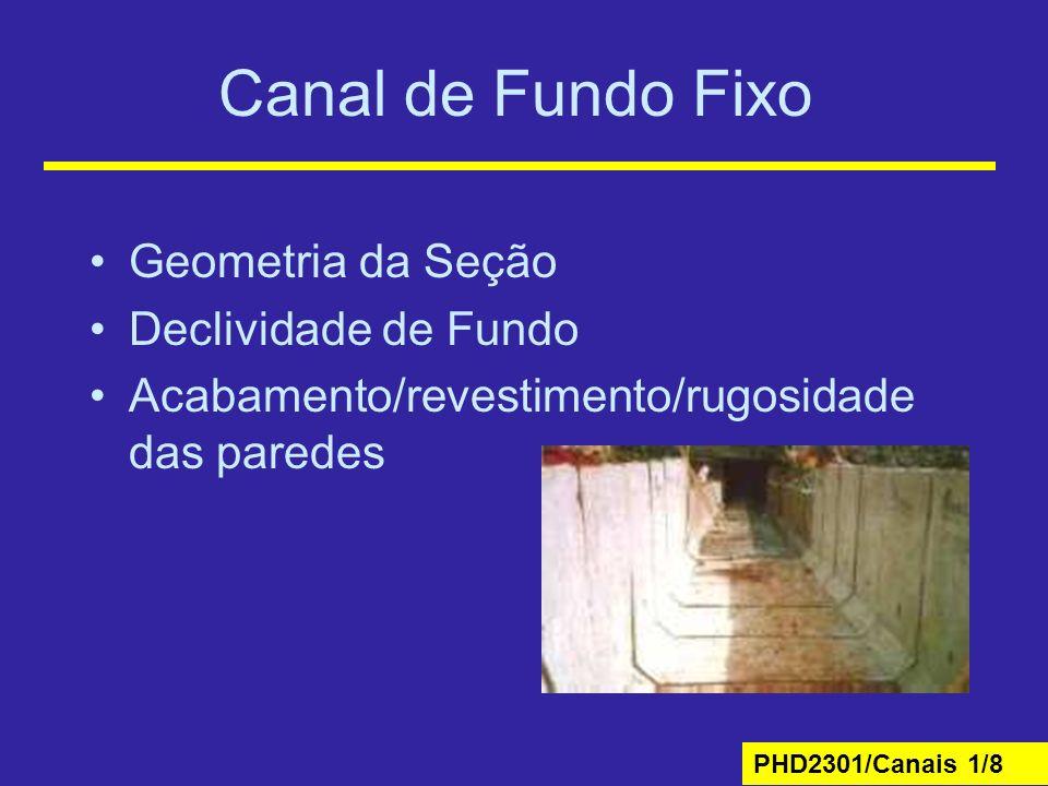 PHD2301/Canais 1/8 Canal de Fundo Fixo Geometria da Seção Declividade de Fundo Acabamento/revestimento/rugosidade das paredes