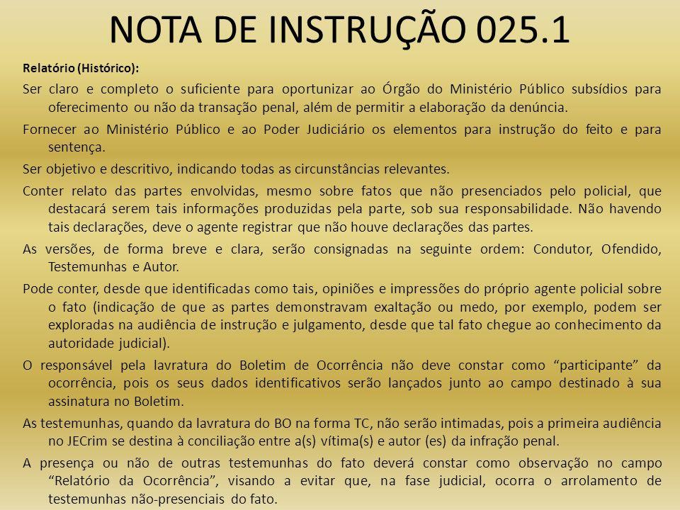 NOTA DE INSTRUÇÃO 025.1 Relatório (Histórico): Ser claro e completo o suficiente para oportunizar ao Órgão do Ministério Público subsídios para oferec