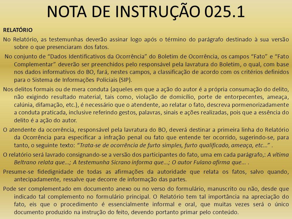 NOTA DE INSTRUÇÃO 025.1 RELATÓRIO No Relatório, as testemunhas deverão assinar logo após o término do parágrafo destinado à sua versão sobre o que pre