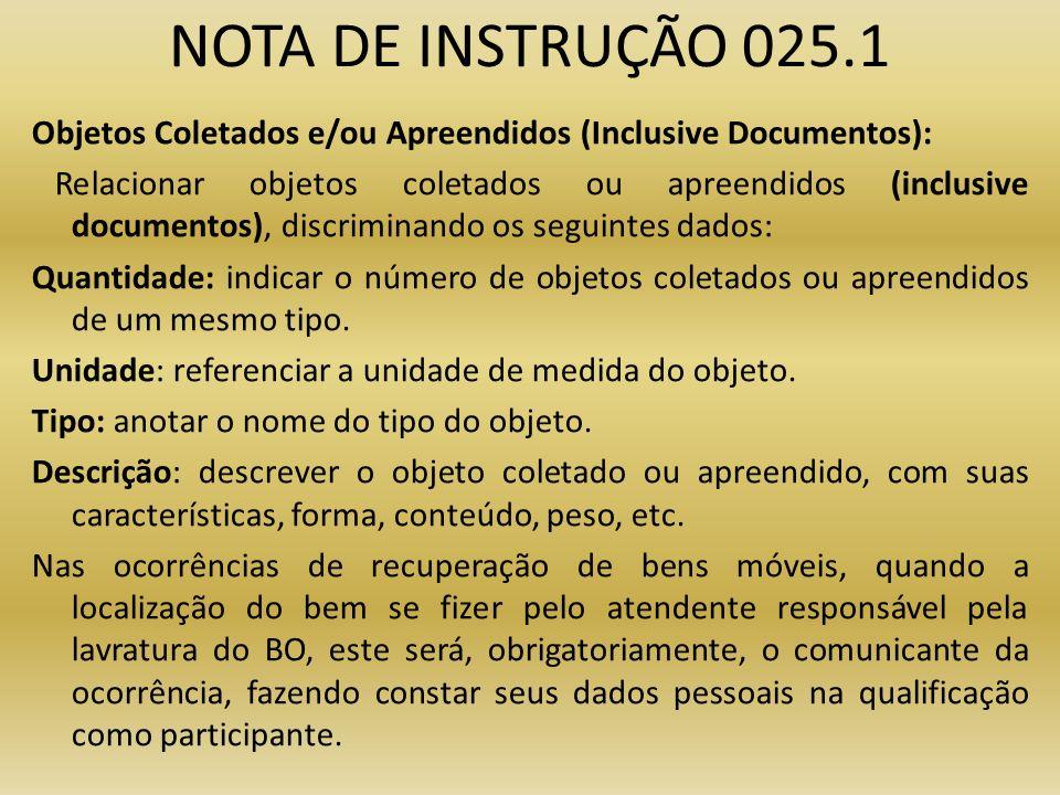 NOTA DE INSTRUÇÃO 025.1 Objetos Coletados e/ou Apreendidos (Inclusive Documentos): Relacionar objetos coletados ou apreendidos (inclusive documentos),