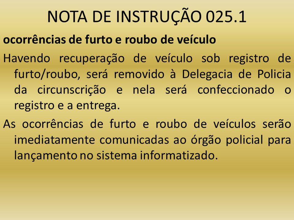 NOTA DE INSTRUÇÃO 025.1 ocorrências de furto e roubo de veículo Havendo recuperação de veículo sob registro de furto/roubo, será removido à Delegacia