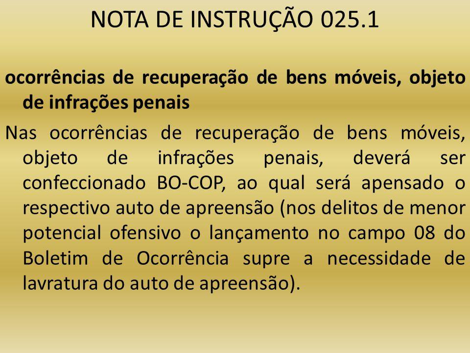 NOTA DE INSTRUÇÃO 025.1 ocorrências de recuperação de bens móveis, objeto de infrações penais Nas ocorrências de recuperação de bens móveis, objeto de