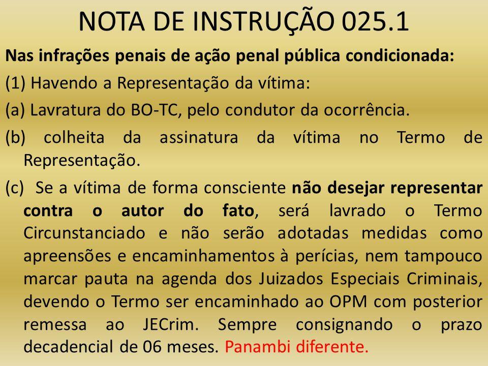 NOTA DE INSTRUÇÃO 025.1 Nas infrações penais de ação penal pública condicionada: (1) Havendo a Representação da vítima: (a) Lavratura do BO-TC, pelo c