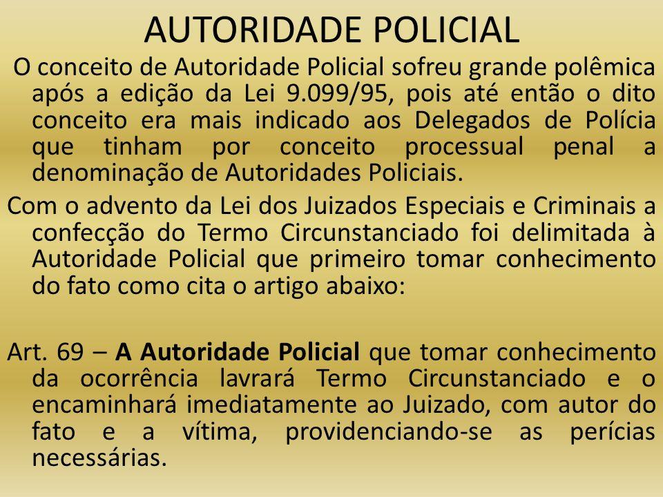 AUTORIDADE POLICIAL O conceito de Autoridade Policial sofreu grande polêmica após a edição da Lei 9.099/95, pois até então o dito conceito era mais in
