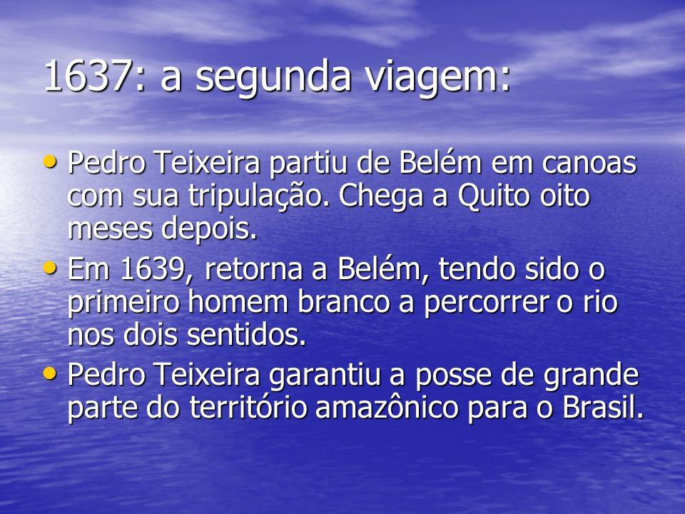 1637: a segunda viagem: Pedro Teixeira partiu de Belém em canoas com sua tripulação. Chega a Quito oito meses depois. Pedro Teixeira partiu de Belém e